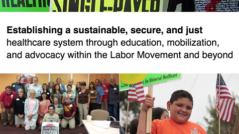 Establishing a sustainable, secure, and just healthcare system through education, mobilization, and advocacy within the Labor Movement and beyond